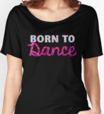 born to dance dancer Women's Relaxed Fit T-Shirt