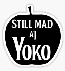 Still Mad at Yoko Sticker