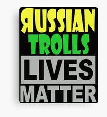 RUSSIAN TROLLS LIVES MATTER 1 Canvas Print