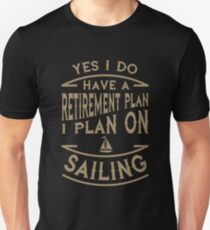 Yes I Do Have a Retirement Plan I Plan to Go Sailing - Funny Retirement Gift Unisex T-Shirt