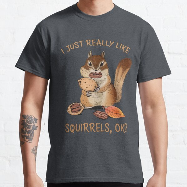 I Just Really Like Squirrels Ok Funny Squirrel Lover Classic T-Shirt