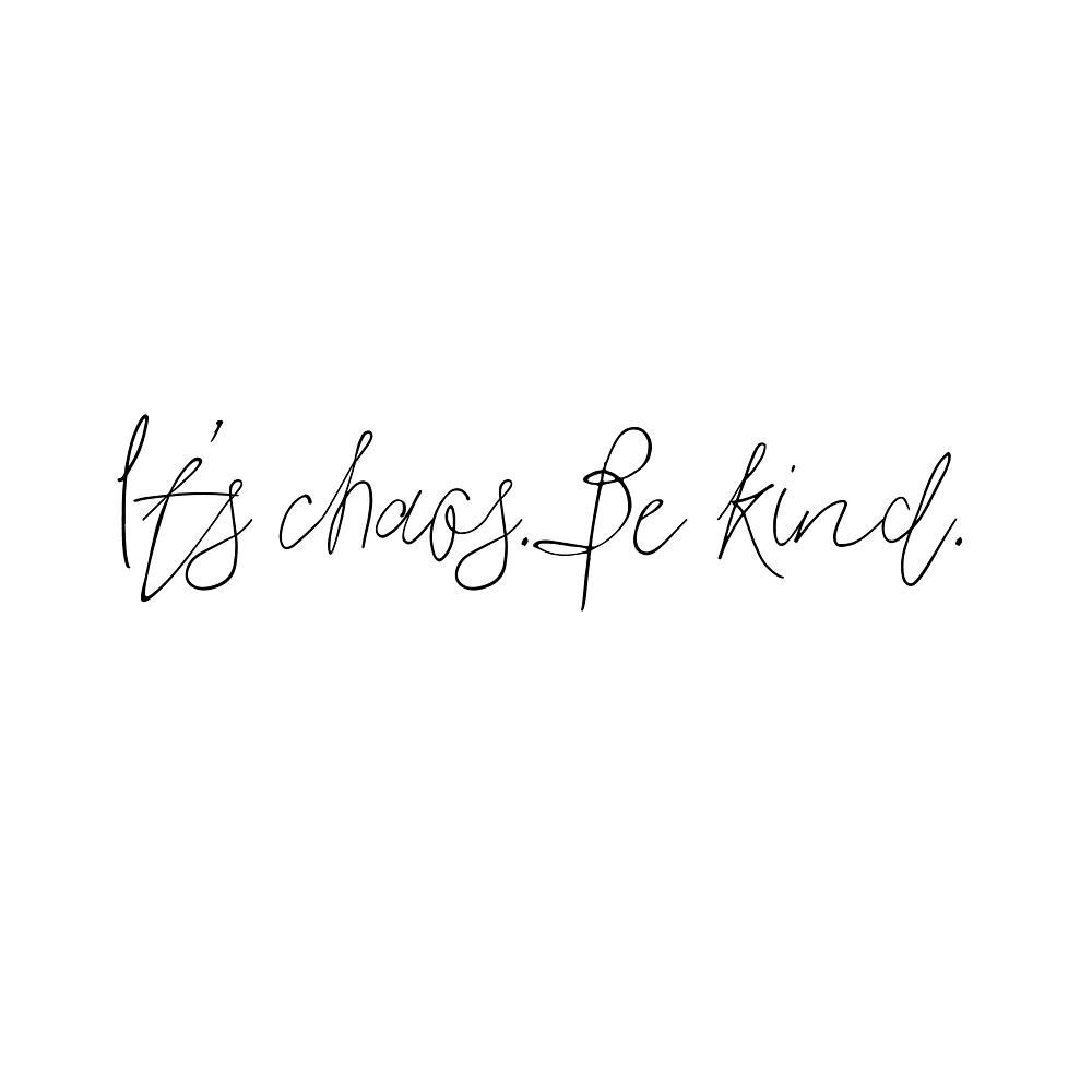It's chaos. Be kind. by #PoptART products from Poptart.me