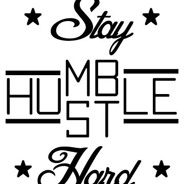 Stay Humble Hustle Hard by isaiahmaibam13