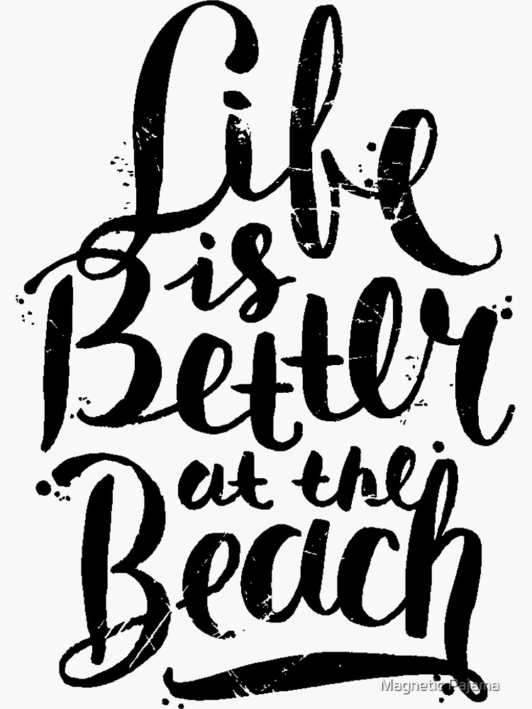 Life Is Better at the Beach by MagneticMama