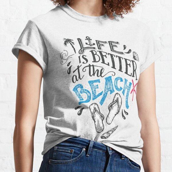 Life Is Better at the Beach // Flip Flops, Starfish, Sea Shells & Sand Classic T-Shirt