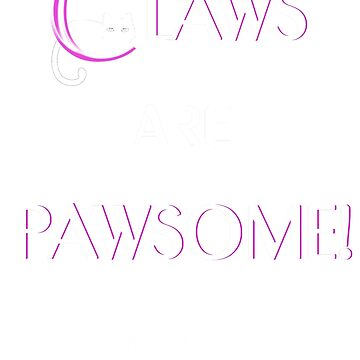 Claws Are Pawsome - The Paw Project by PawProject