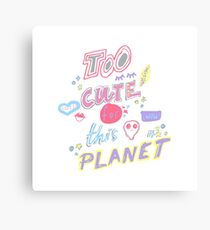 Too cute for this planet. Hand drawn lettering with with alien face, eyelashes, lipstick kiss and stars. Canvas Print