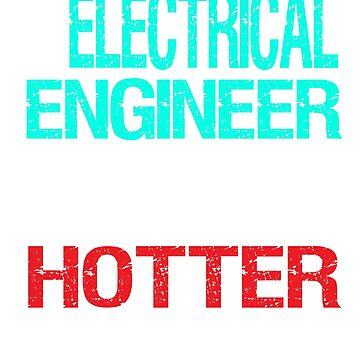 Electrical Engineer - HOTTER than a normal Engineer by Jeeves4tees