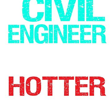 Civil Engineer Fun Gifts - HOTTER than normal engineer by Jeeves4tees