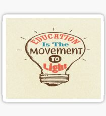 Education Is The Movement To Light Inspirational Typography Quote Sticker