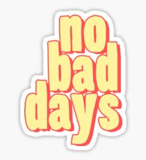No Bad Days Cartoon - Cool Good Days Sticker T-Shirt Pillow Sticker