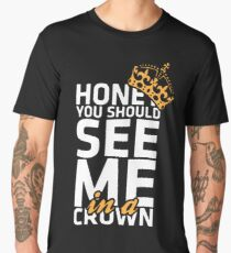 Honey You Should See Me In A Crown WA374 New Product Men's Premium T-Shirt