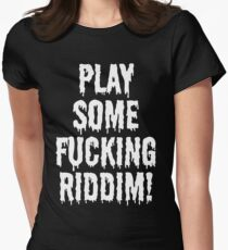 Play Some Fucking Riddim Women's Fitted T-Shirt