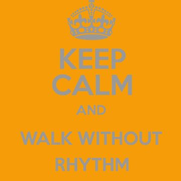Keep Calm and Walk without rhythm by Dexternal