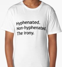 Hyphenated Non-hyphenated. The irony. Long T-Shirt