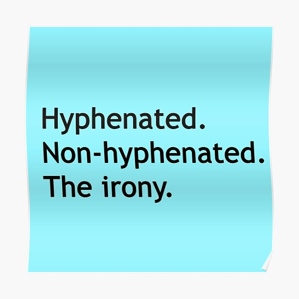 Hyphenated Non-hyphenated. The irony. Poster