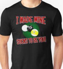 I made mine, sucks to be you! Scotch doubles billiard / pool tee Unisex T-Shirt