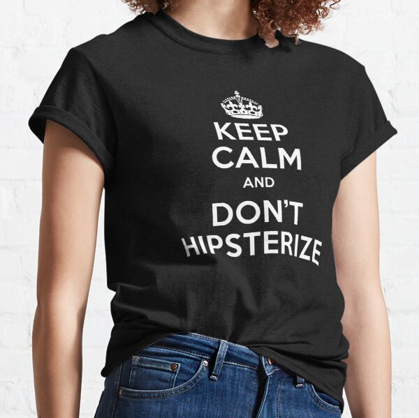Keep Calm and do not hipsterize Classic T-Shirt