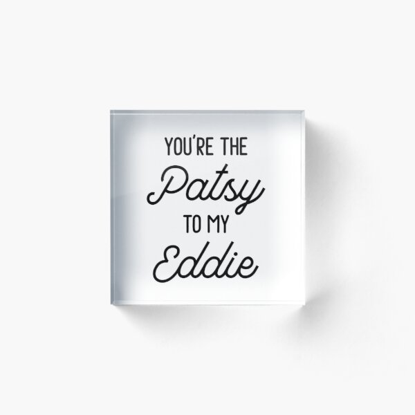 Ab Fab - You're the Patsy to my Eddie Acrylic Block