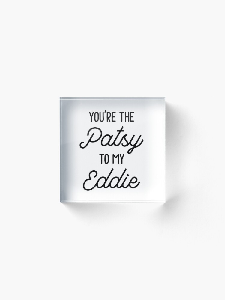 Alternate view of Ab Fab - You're the Patsy to my Eddie Acrylic Block