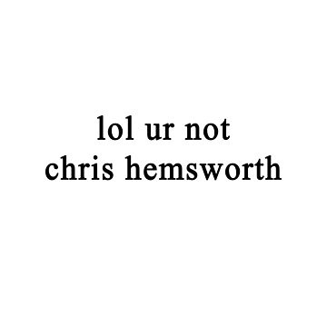 Lol ur not Chris Hemsworth {FULL} by fandomss