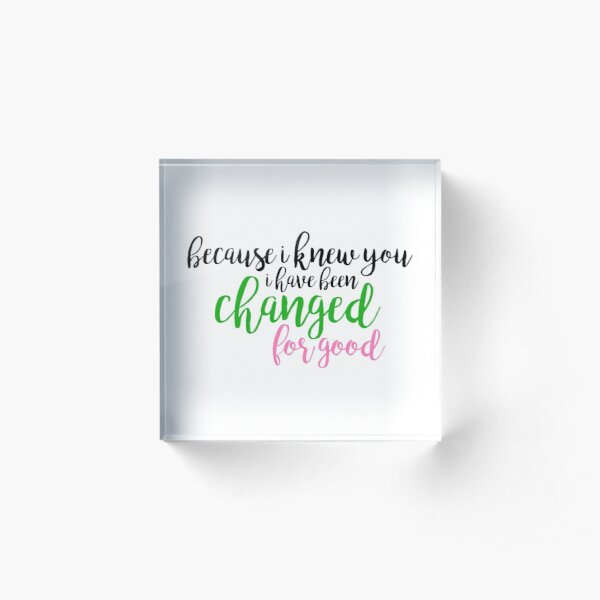 I have been changed for good - Wicked Acrylic Block