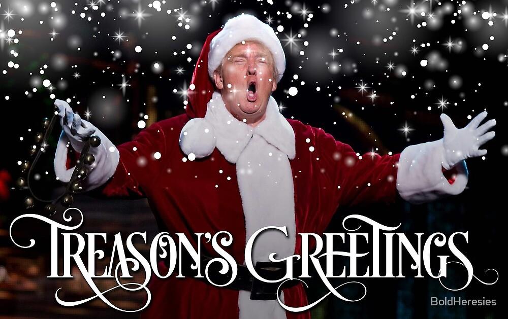 Treason's Greetings by BoldHeresies