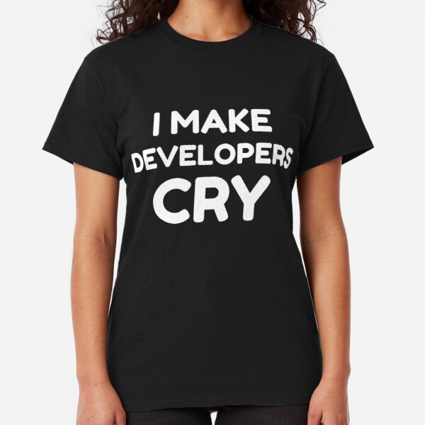 QA Engineer Funny I Make Developers Cry tshirt tee Classic T-Shirt