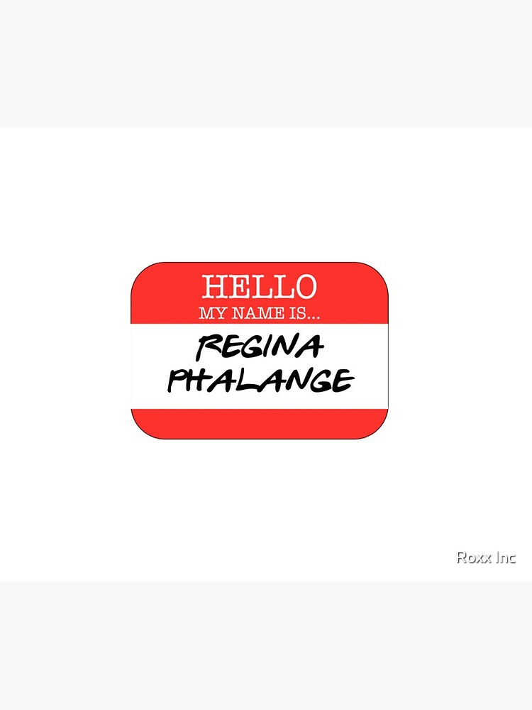 Hello My Name Is Regina Phalange by BossBabe