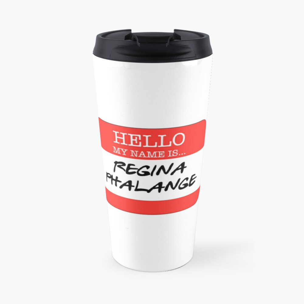 Hello My Name Is Regina Phalange Travel Mug