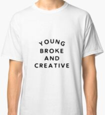 Young, Broke and Creative Classic T-Shirt