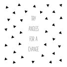 Try Angles For A Change by Conundrum Arts