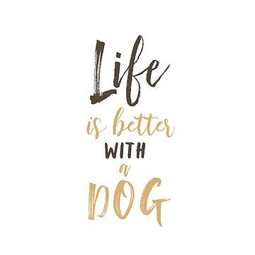 Life is better with a dog II by dogobsession