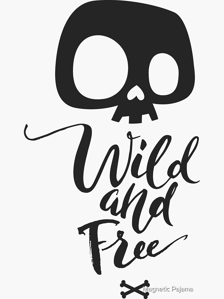 Wild & Free Skull with Crossbones by MagneticMama