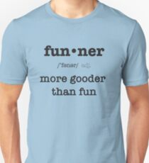 b2b724dd Funner, More Gooder Than Fun, Funniest Defintion Slim Fit T-Shirt