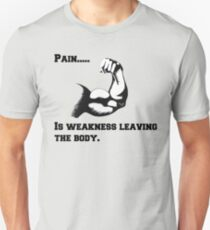 Pain is weakness leaving the body. T-Shirt