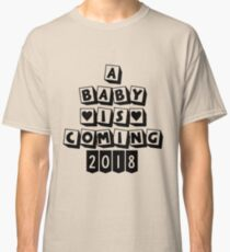 A Baby is Coming 2018 (Welcome the Newborn baby) Classic T-Shirt