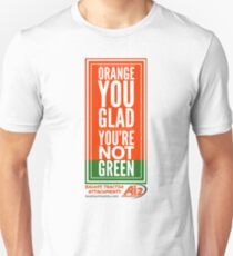 Orange you glad you're not green T-Shirt