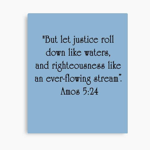 But Justice Roll Down Like Waters Amos 5:24 Canvas Print