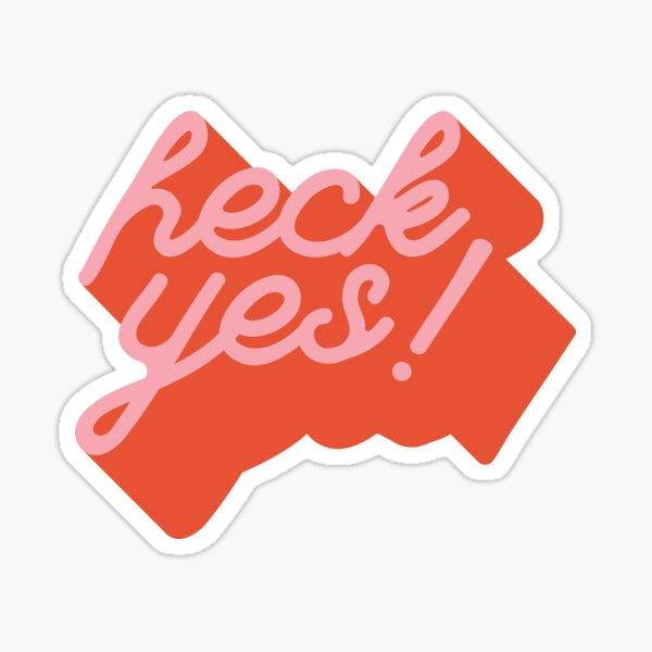 Heck Yes! Sticker