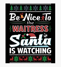 Be Nice To The Waitress Santa Is Watching Christmas Photographic Print