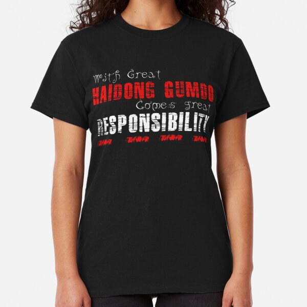 With great Haidong Gumdo comes great responsibility Classic T-Shirt