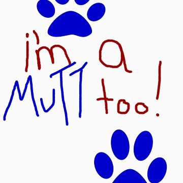 I'm a mutt too! by TheatreLit