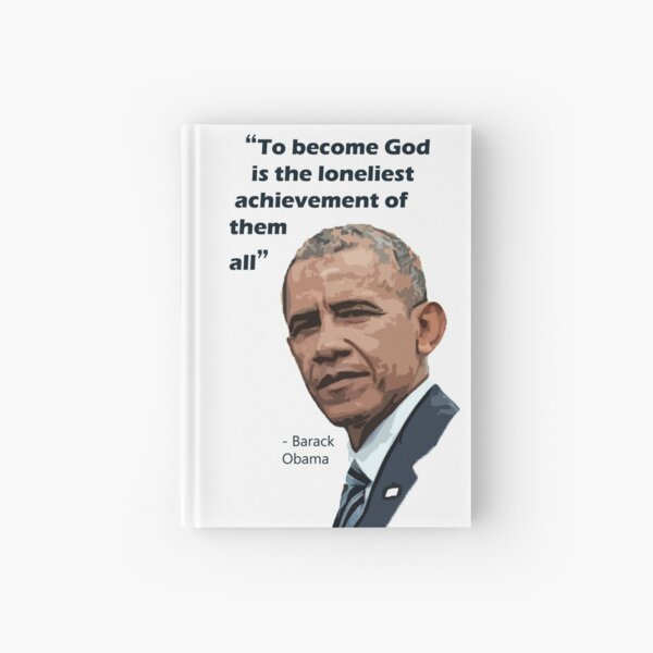 To Become God is The Loneliest Achievement of Them All - Barack Obama Hardcover Journal