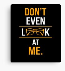 DON'T EVEN LOOK AT ME Canvas Print