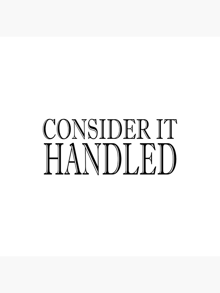 Consider It Handeled by MentDesigns