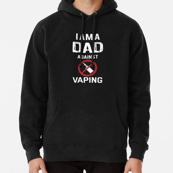 I am a Dad against Vaping Pullover Hoodie