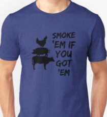 Smoke them if you got them Unisex T-Shirt