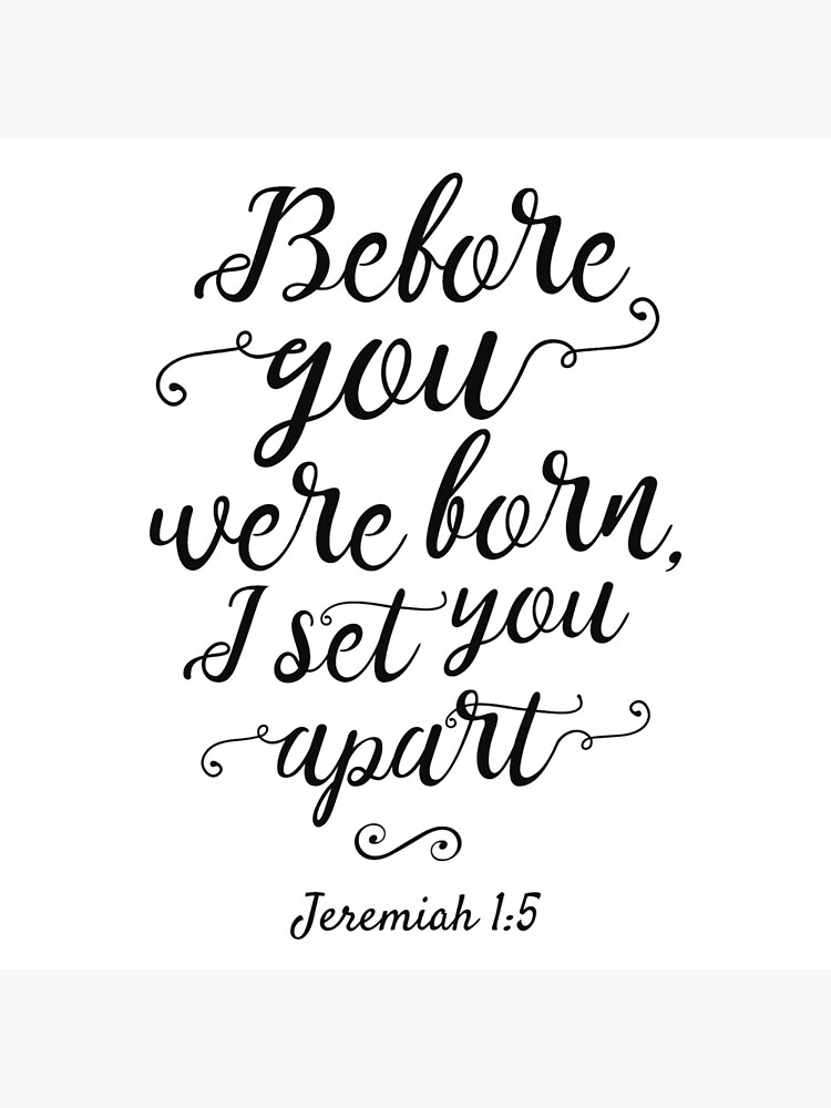 Jeremiah 1:5, Before You Were Born by MentDesigns