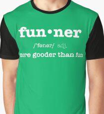 Funner, More Gooder Than Fun, Funniest Definition Graphic T-Shirt